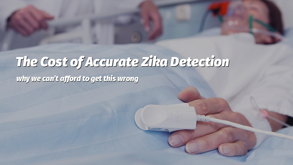 the cost of accurate zika detection- why we can't afford to get this wrong